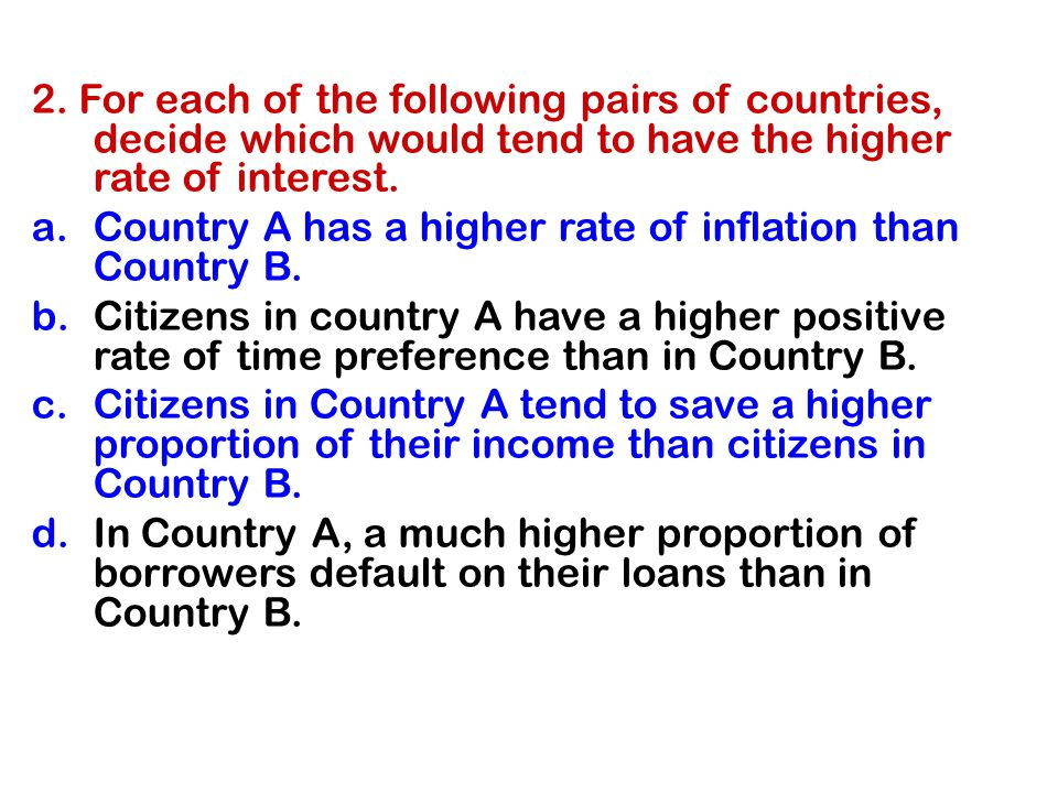 2. For each of the following pairs of countries, decide which would tend to have the higher rate of interest.