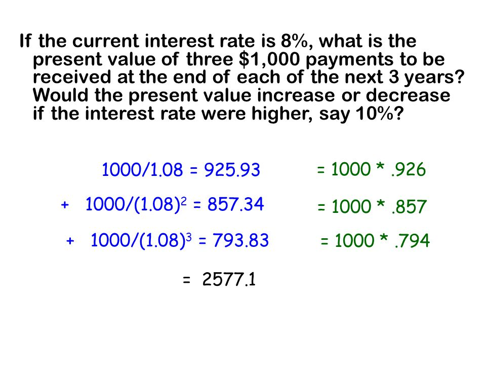 If the current interest rate is 8%, what is the present value of three $1,000 payments to be received at the end of each of the next 3 years Would the present value increase or decrease if the interest rate were higher, say 10%