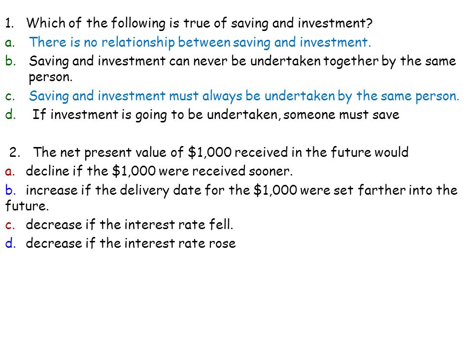 1. Which of the following is true of saving and investment