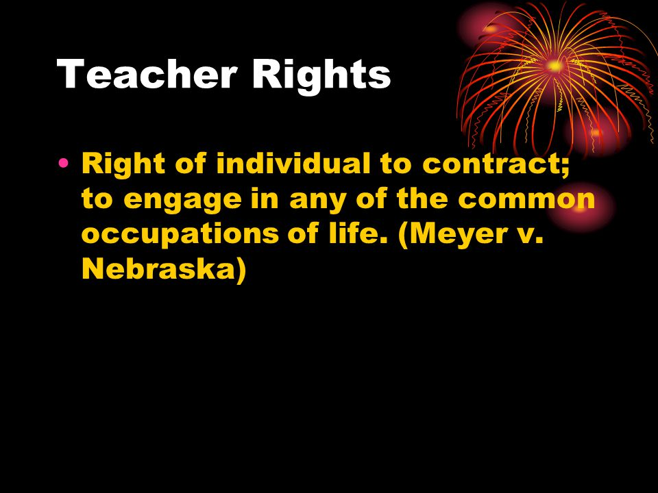 Teacher Rights Right of individual to contract; to engage in any of the common occupations of life.