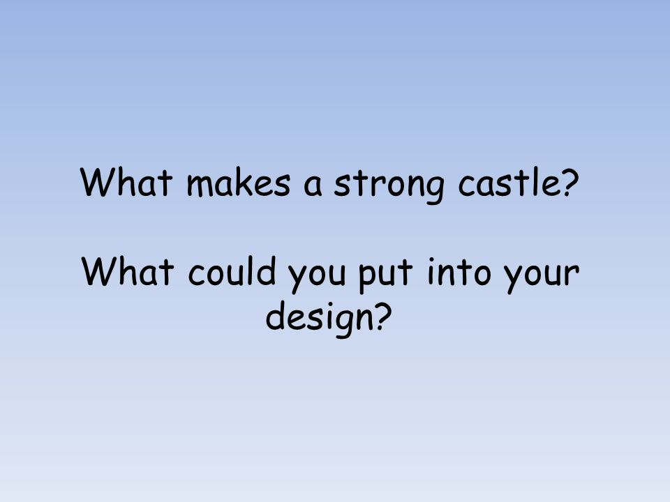 What makes a strong castle What could you put into your design