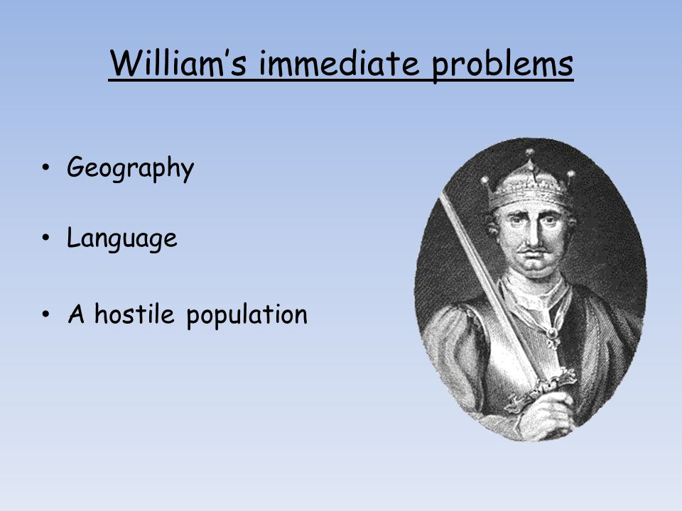 William's immediate problems