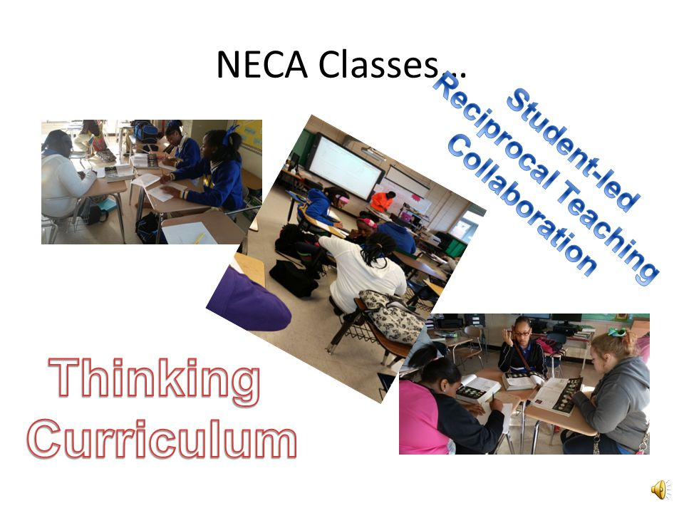 Thinking Curriculum NECA Classes… Reciprocal Teaching Student-led