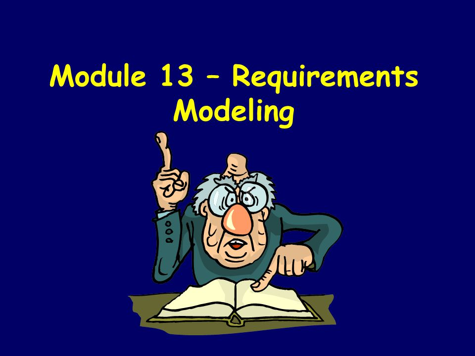 Module 13 – Requirements Modeling