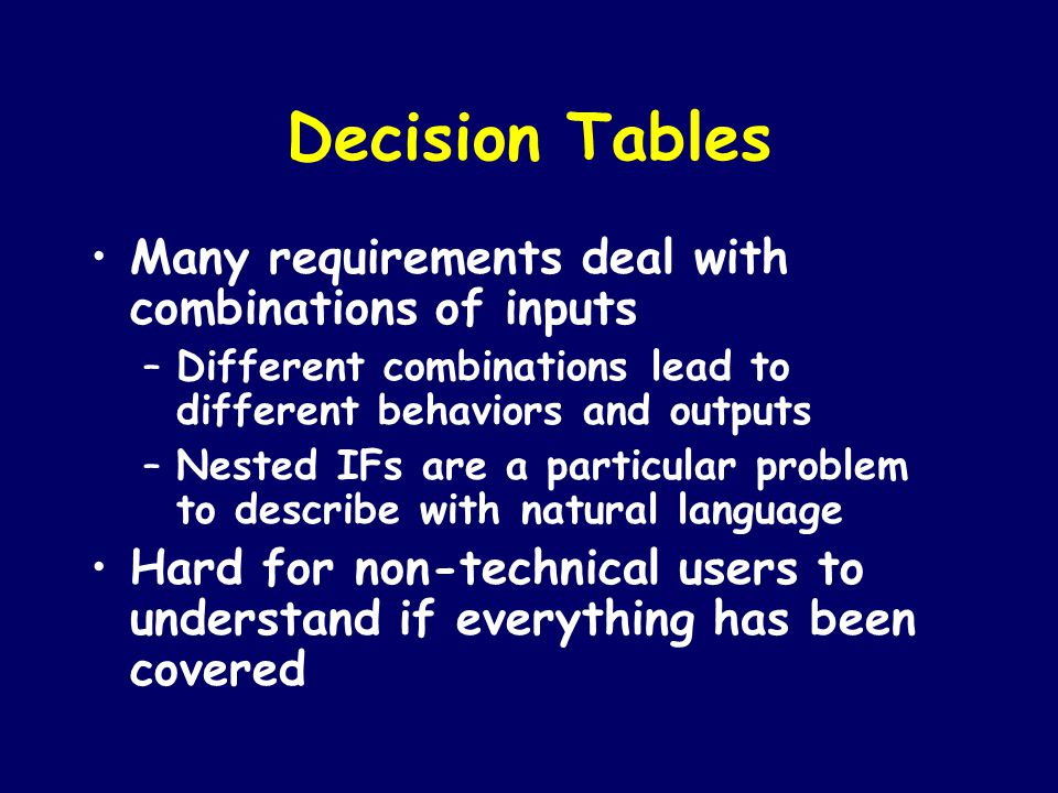 Decision Tables Many requirements deal with combinations of inputs