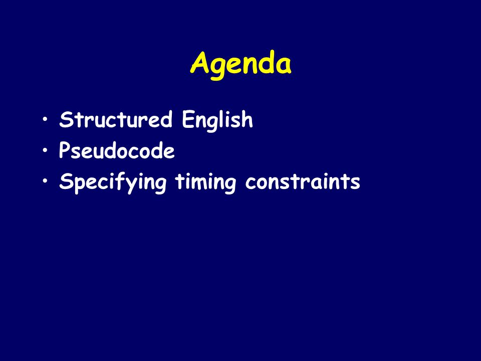 Agenda Structured English Pseudocode Specifying timing constraints