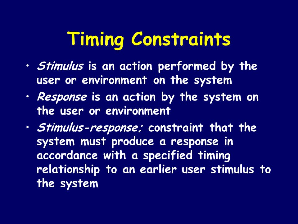 Timing Constraints Stimulus is an action performed by the user or environment on the system.