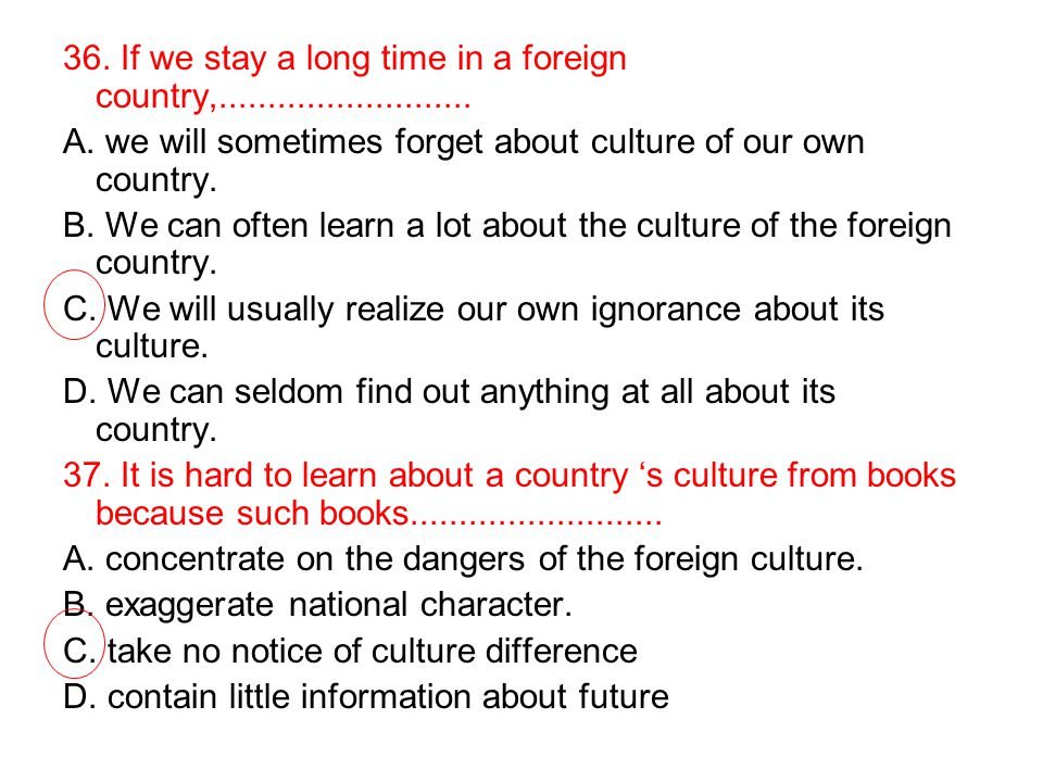 36. If we stay a long time in a foreign country,..........................