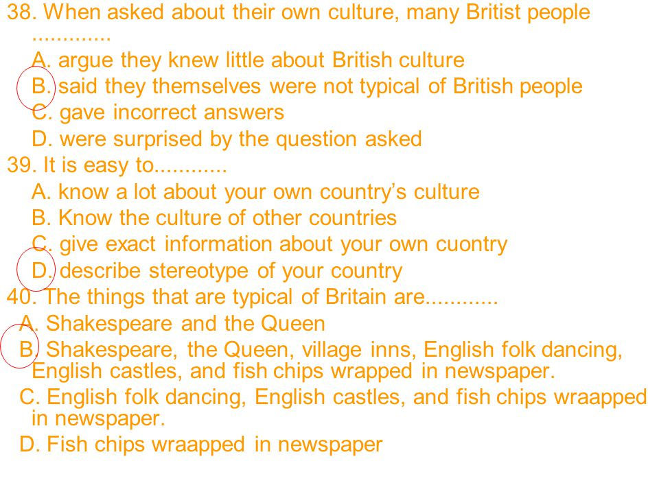 38. When asked about their own culture, many Britist people .............