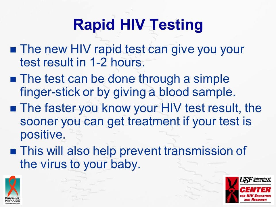 Rapid HIV Testing The new HIV rapid test can give you your test result in 1-2 hours.