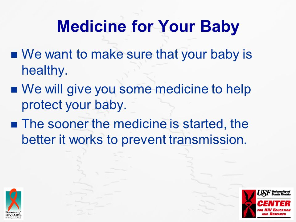 Medicine for Your Baby We want to make sure that your baby is healthy.