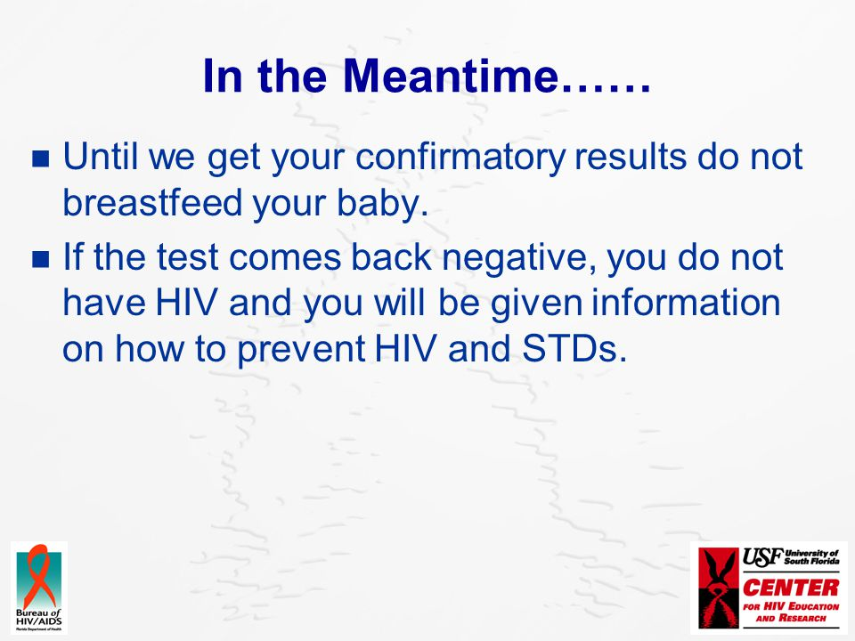In the Meantime…… Until we get your confirmatory results do not breastfeed your baby.
