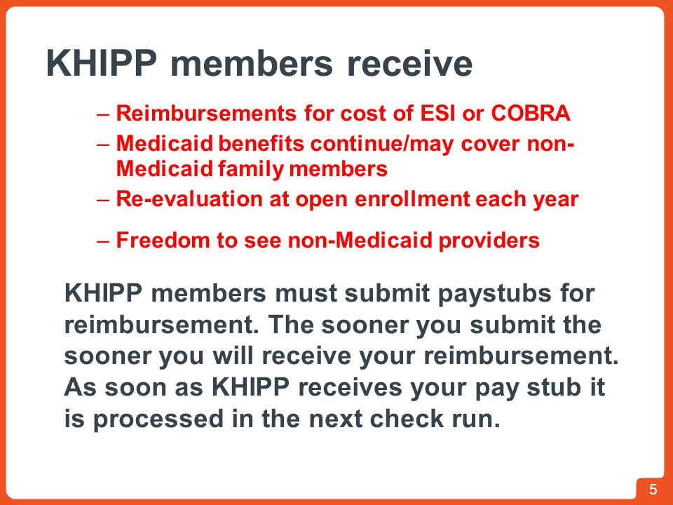 KHIPP members receive Reimbursements for cost of ESI or COBRA. Medicaid benefits continue/may cover non- Medicaid family members.