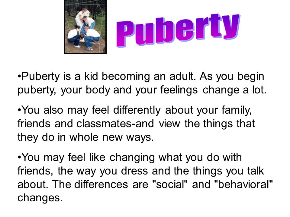 Puberty Puberty is a kid becoming an adult. As you begin puberty, your body and your feelings change a lot.