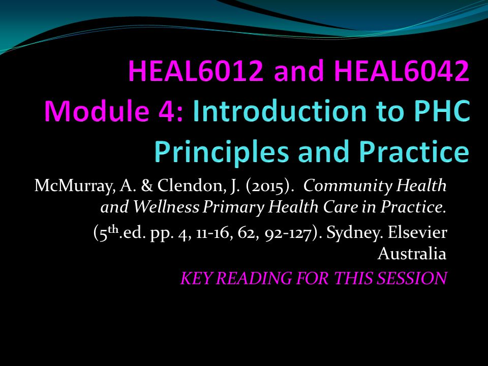 HEAL6012 and HEAL6042 Module 4: Introduction to PHC Principles and Practice