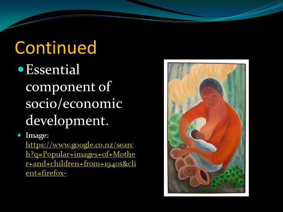 Continued Essential component of socio/economic development.