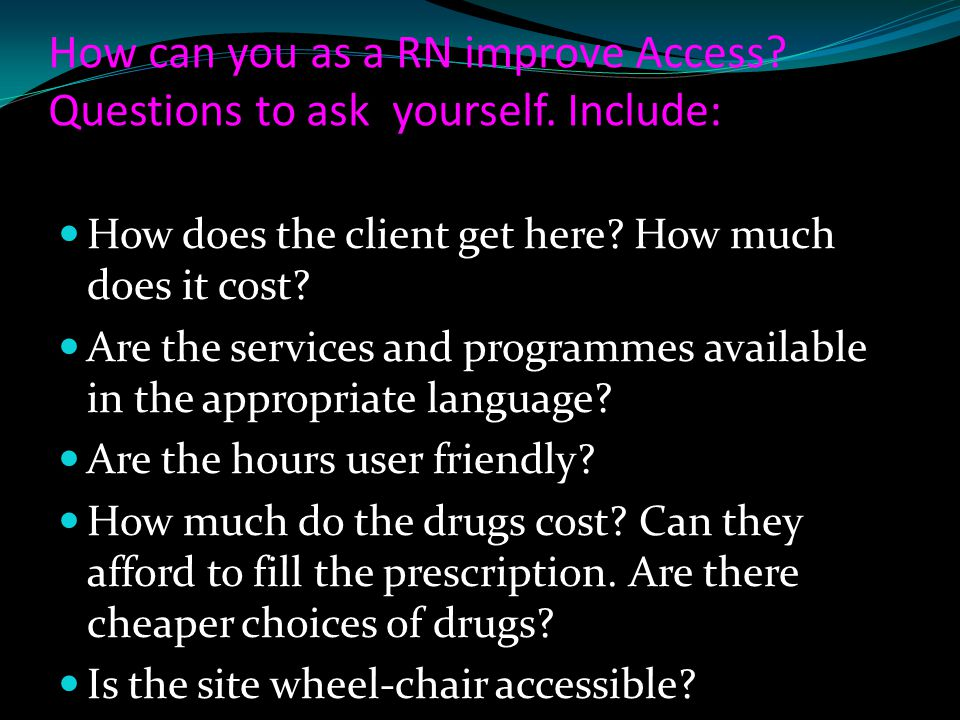 How can you as a RN improve Access Questions to ask yourself. Include: