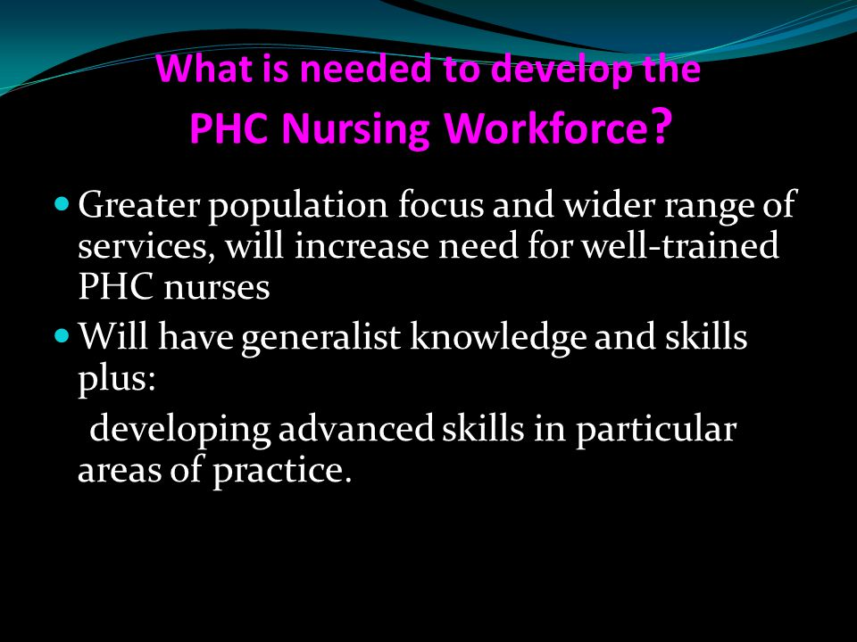 What is needed to develop the PHC Nursing Workforce
