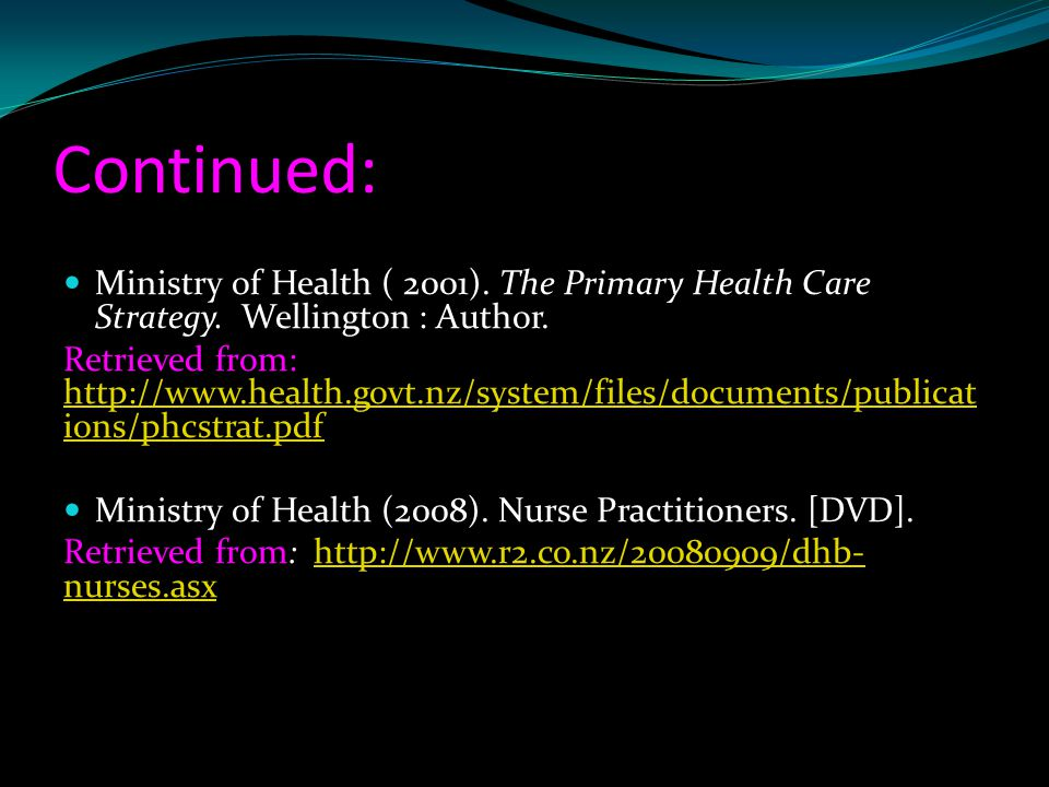 Continued: Ministry of Health ( 2001). The Primary Health Care Strategy. Wellington : Author.
