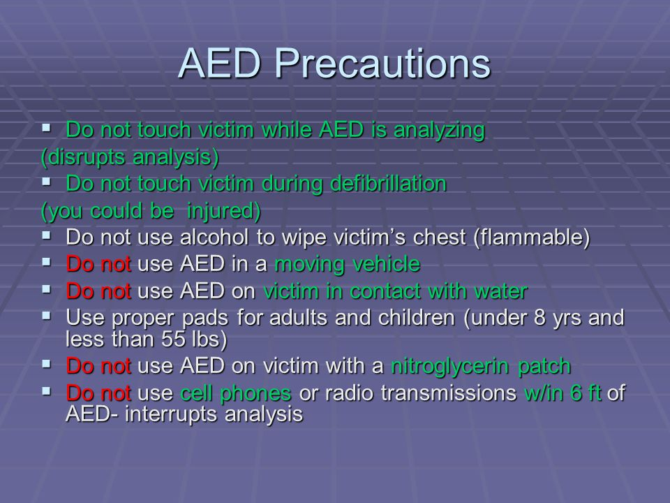 AED Precautions Do not touch victim while AED is analyzing