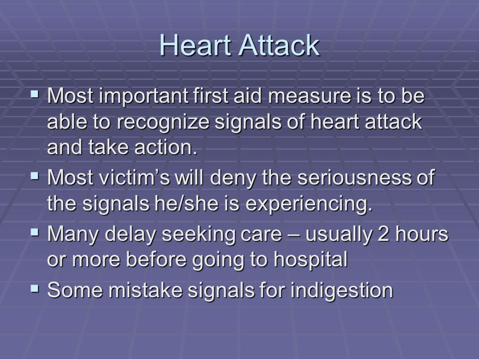 Heart Attack Most important first aid measure is to be able to recognize signals of heart attack and take action.