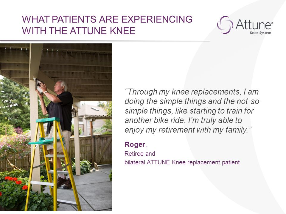 WHAT PATIENTS ARE EXPERIENCING WITH THE ATTUNE KNEE