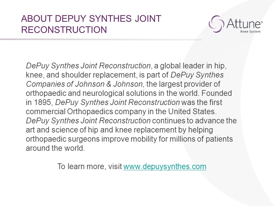 To learn more, visit www.depuysynthes.com