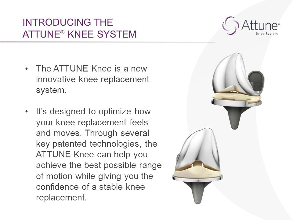 INTRODUCING THE ATTUNE® KNEE SYSTEM