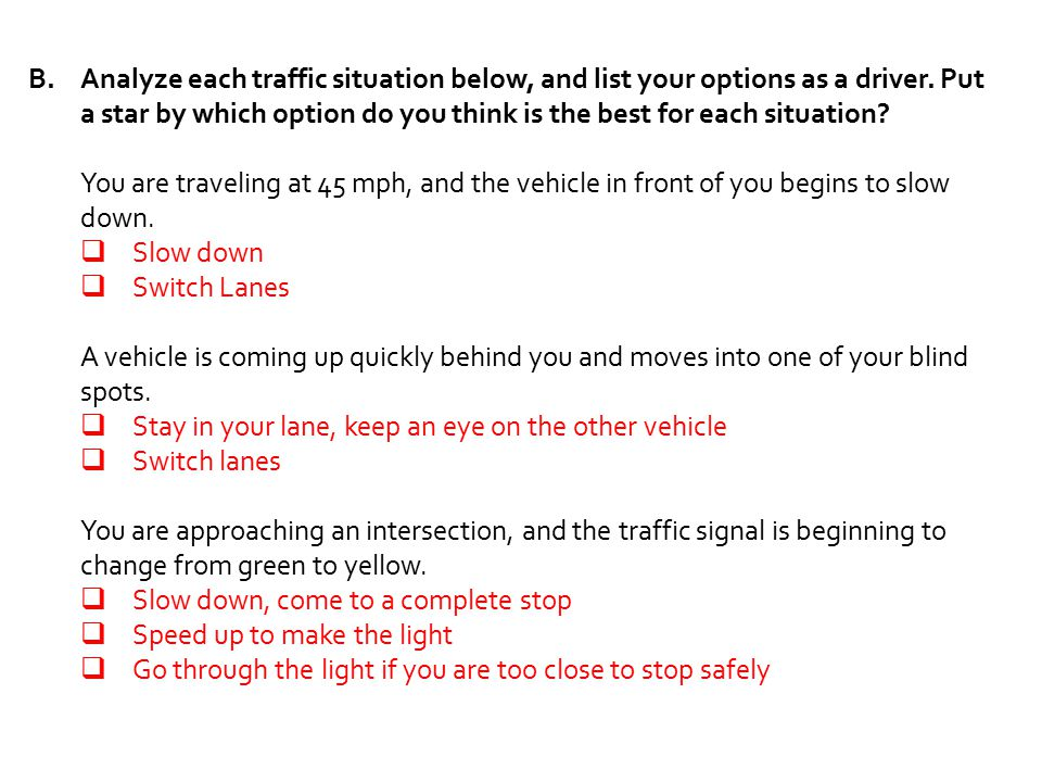 Analyze each traffic situation below, and list your options as a driver. Put a star by which option do you think is the best for each situation