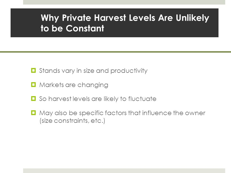 Why Private Harvest Levels Are Unlikely to be Constant