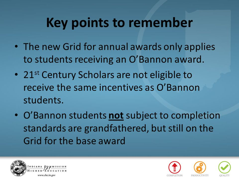 Key points to remember The new Grid for annual awards only applies to students receiving an O'Bannon award.