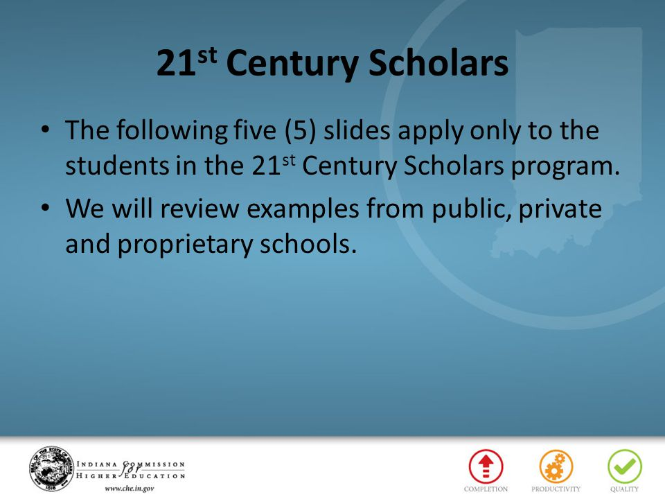 21st Century Scholars The following five (5) slides apply only to the students in the 21st Century Scholars program.