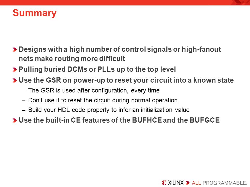 Summary Designs with a high number of control signals or high-fanout nets make routing more difficult.