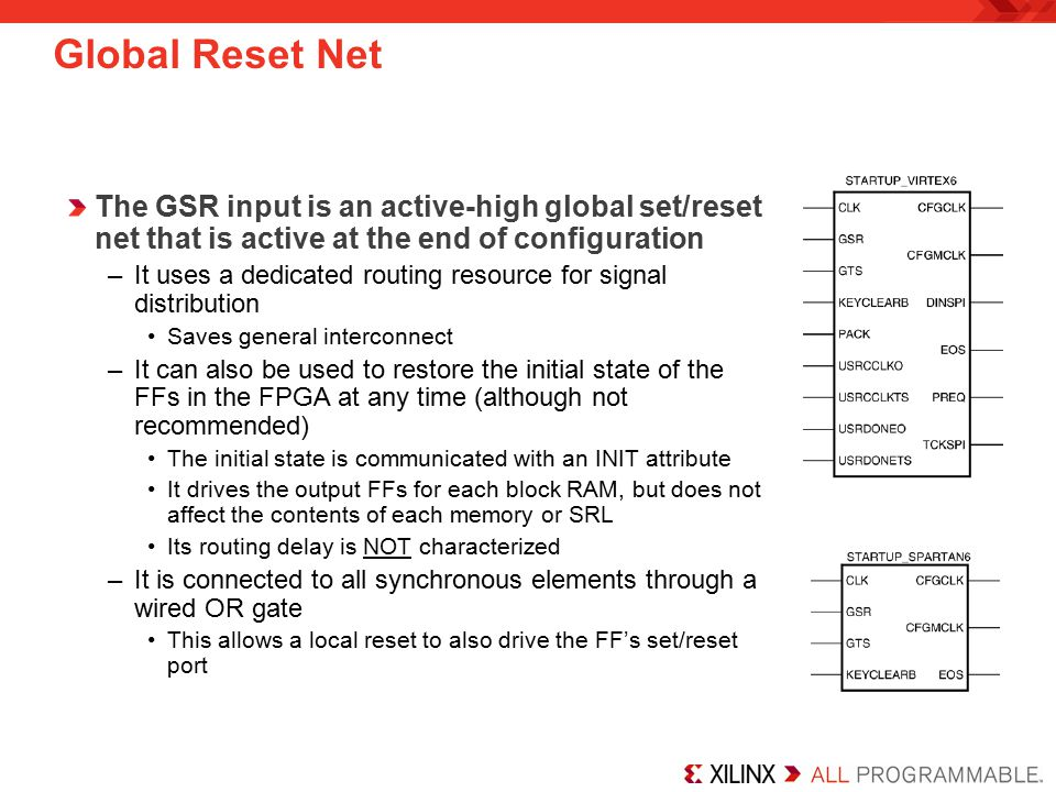 Global Reset Net The GSR input is an active-high global set/reset net that is active at the end of configuration.