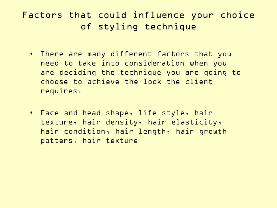 Factors that could influence your choice of styling technique