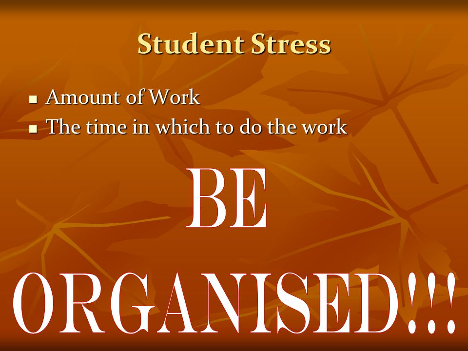Student Stress Be Organised!!! Amount of Work