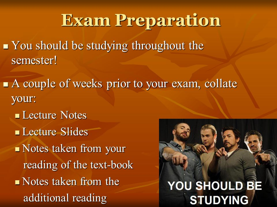 Exam Preparation You should be studying throughout the semester!