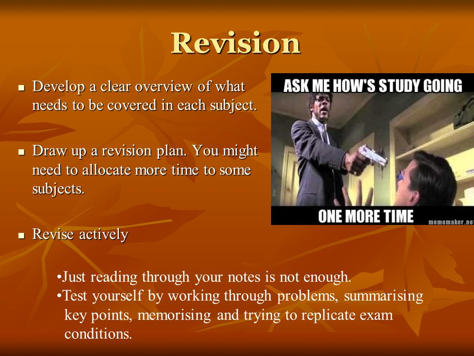 Revision Develop a clear overview of what needs to be covered in each subject.