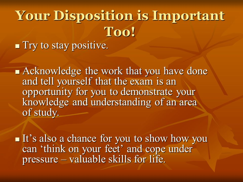 Your Disposition is Important Too!