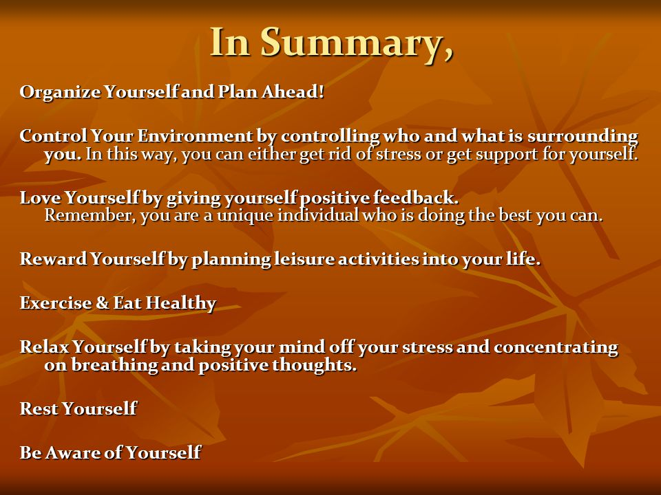 In Summary, Organize Yourself and Plan Ahead!