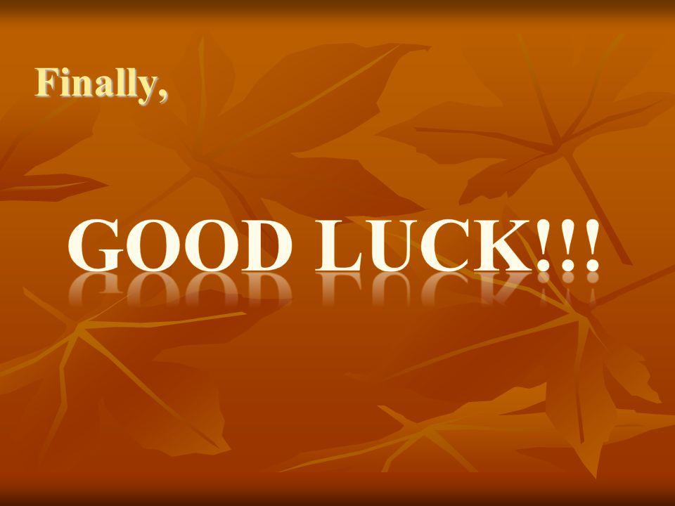 Finally, Good Luck!!!