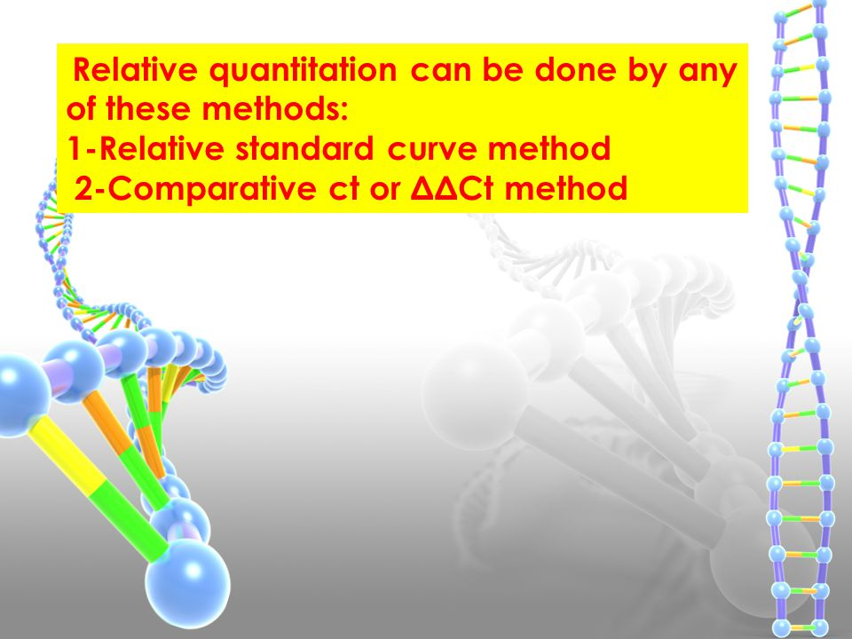 1-Relative standard curve method 2-Comparative ct or ΔΔCt method