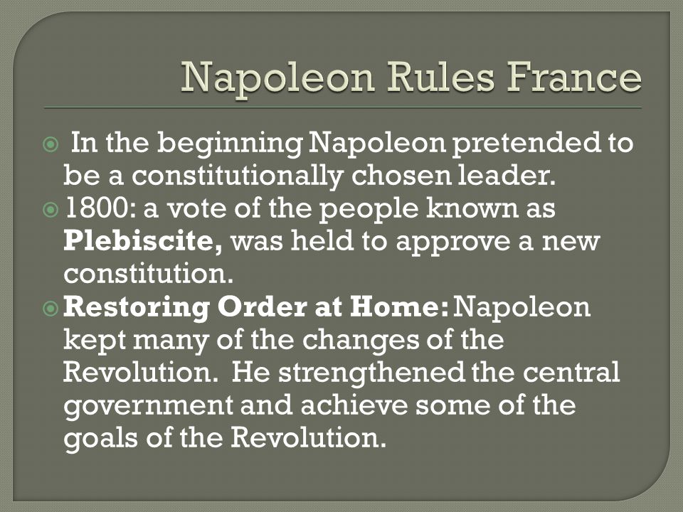 Napoleon Rules France In the beginning Napoleon pretended to be a constitutionally chosen leader.