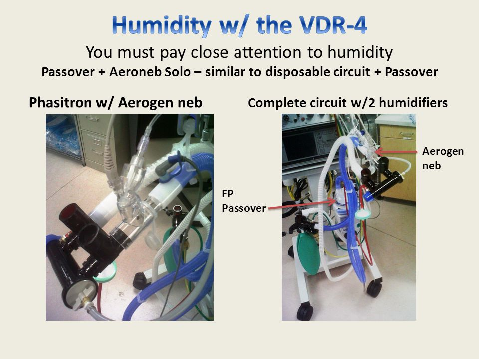 Humidity w/ the VDR-4 You must pay close attention to humidity Passover + Aeroneb Solo – similar to disposable circuit + Passover