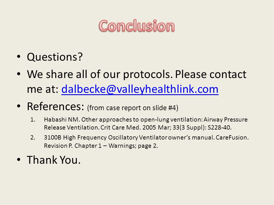 Conclusion Questions We share all of our protocols. Please contact me at: dalbecke@valleyhealthlink.com.