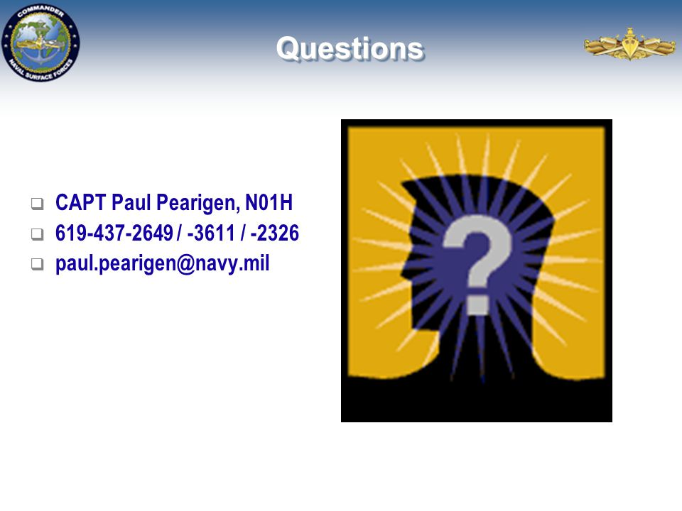 Questions CAPT Paul Pearigen, N01H 619-437-2649 / -3611 / -2326