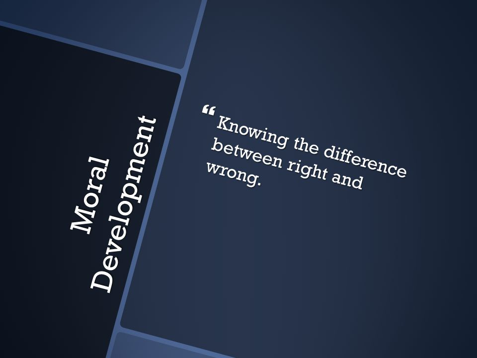 Knowing the difference between right and wrong.