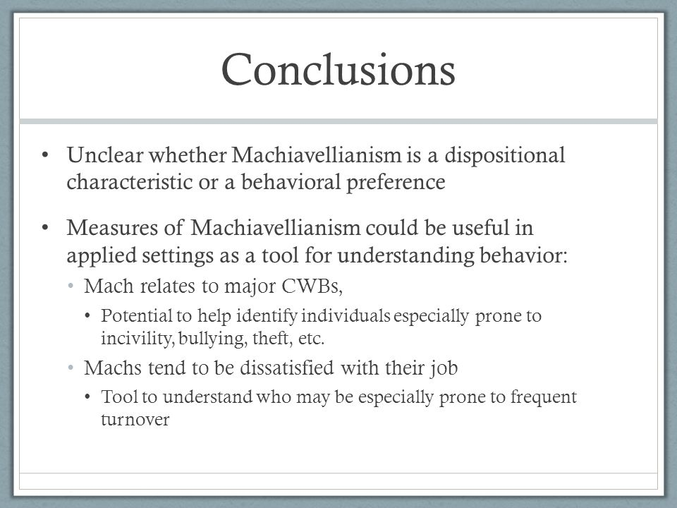 Conclusions Unclear whether Machiavellianism is a dispositional characteristic or a behavioral preference.