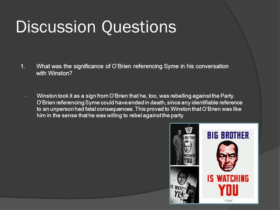 Discussion Questions 1. What was the significance of O'Brien referencing Syme in his conversation with Winston