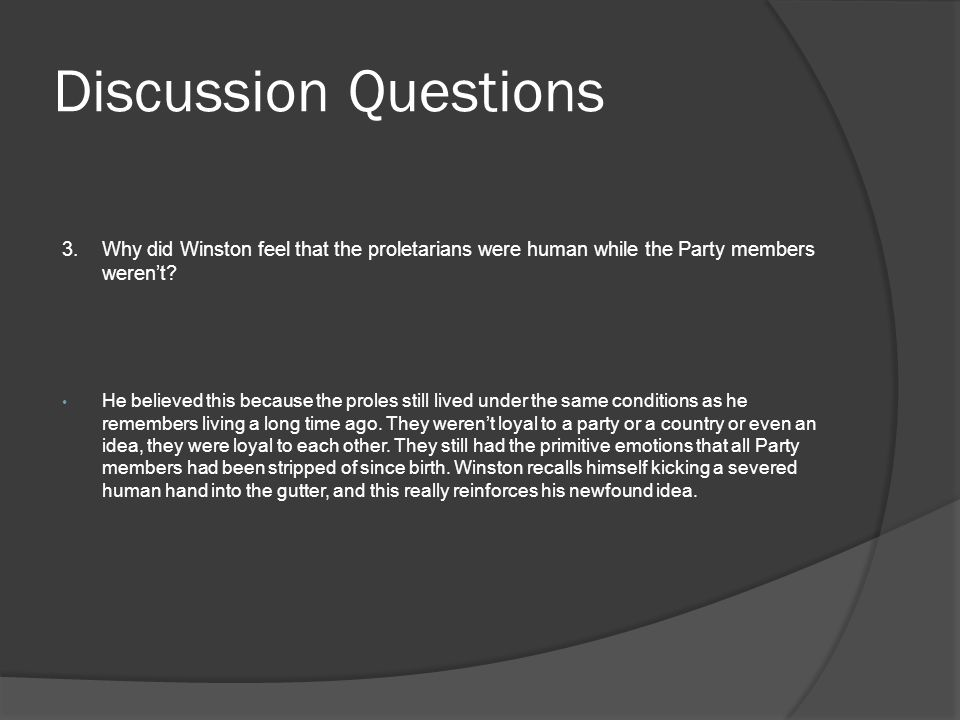 Discussion Questions 3. Why did Winston feel that the proletarians were human while the Party members weren't